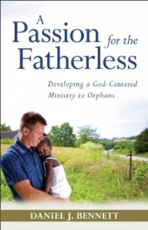 A Passion for the Fatherless by Daniel Bennett